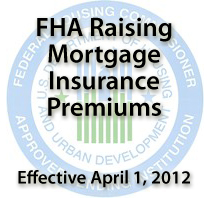 FHA To Raise Mortgage Insurance Premiums April 1, 2012